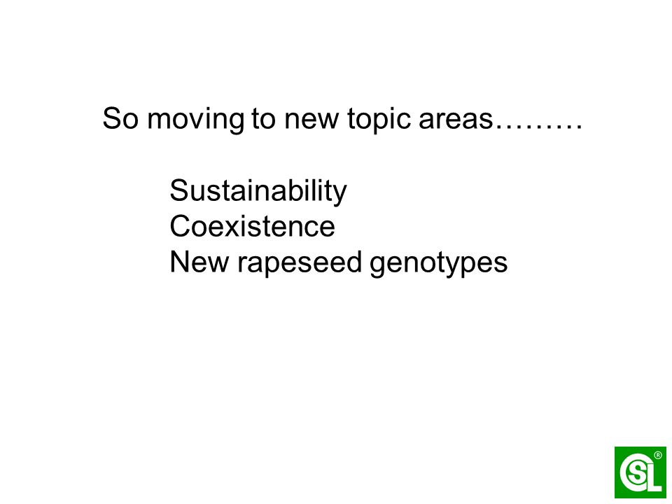So moving to new topic areas……… Sustainability Coexistence New rapeseed genotypes