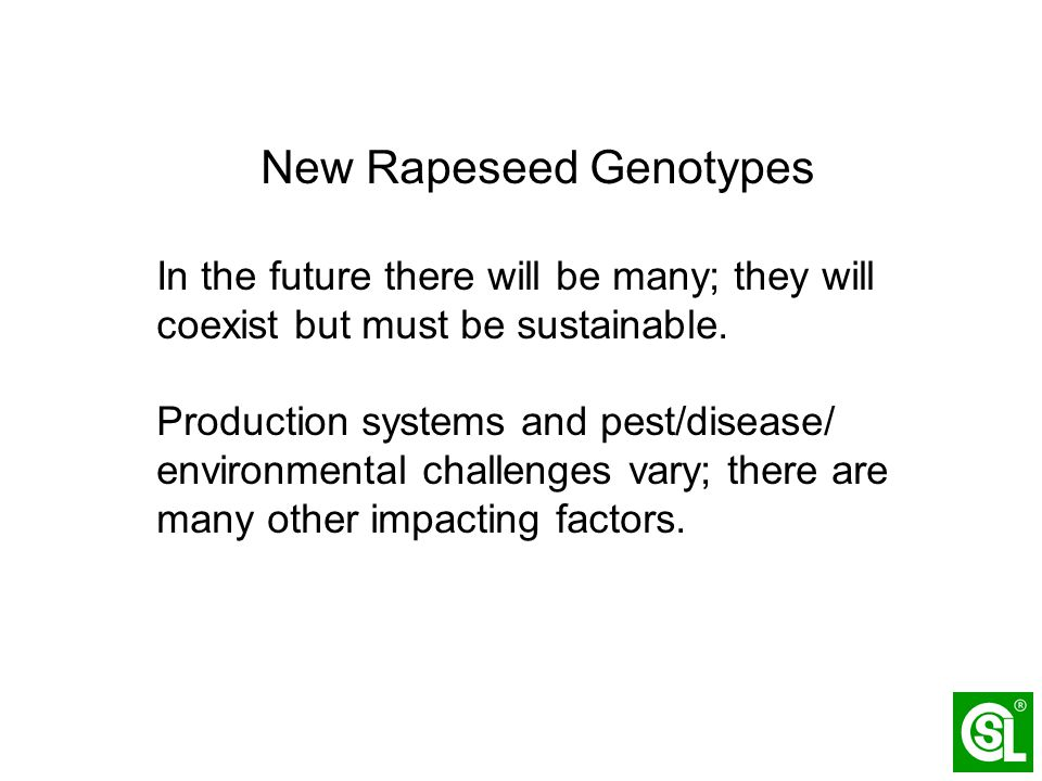 New Rapeseed Genotypes In the future there will be many; they will coexist but must be sustainable. Production systems and pest/disease/ environmental