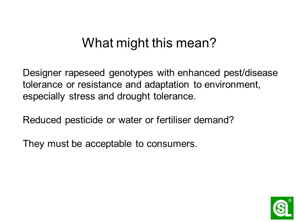 What might this mean? Designer rapeseed genotypes with enhanced pest/disease tolerance or resistance and adaptation to environment, especially stress