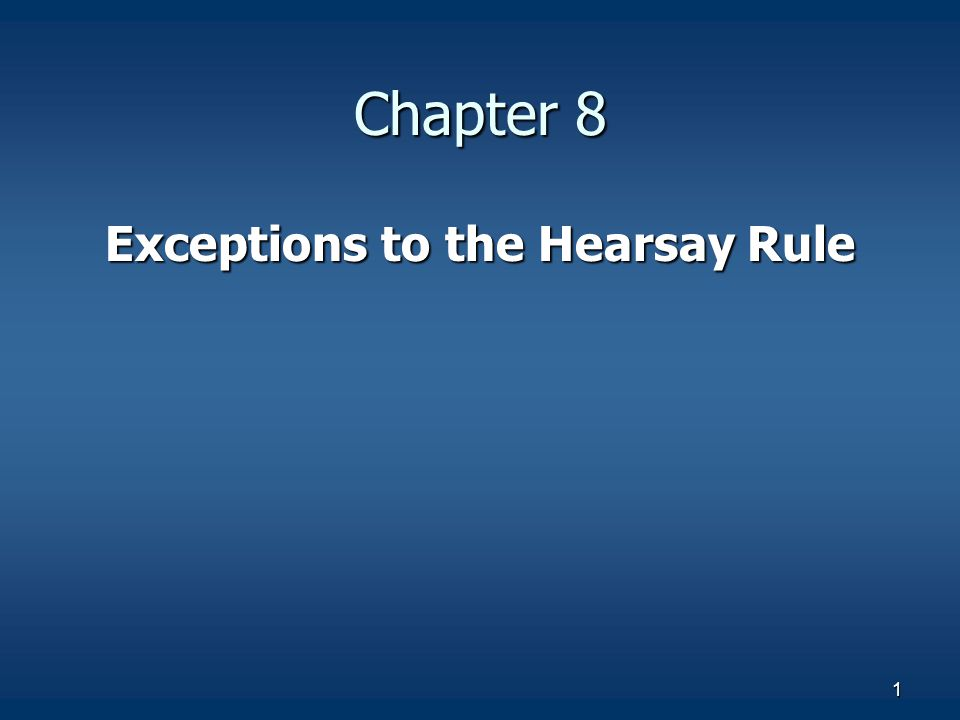 1 Chapter 8 Exceptions to the Hearsay Rule