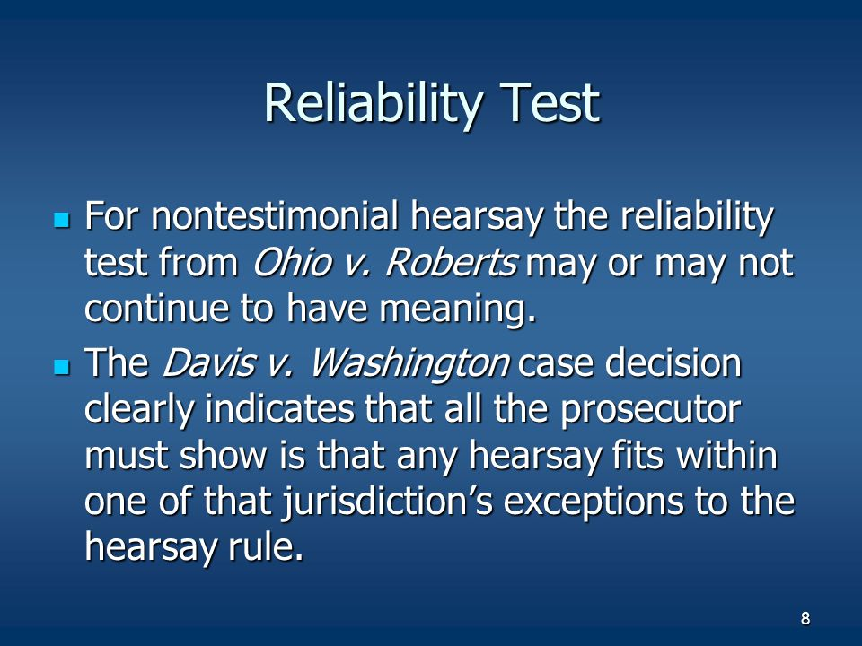 8 Reliability Test For nontestimonial hearsay the reliability test from Ohio v. Roberts may or may not continue to have meaning. For nontestimonial he