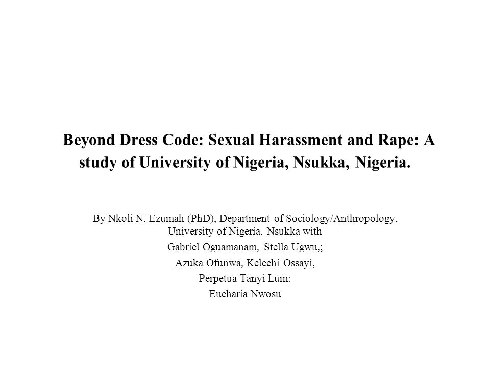 Beyond Dress Code: Sexual Harassment and Rape: A study of University of Nigeria, Nsukka, Nigeria.