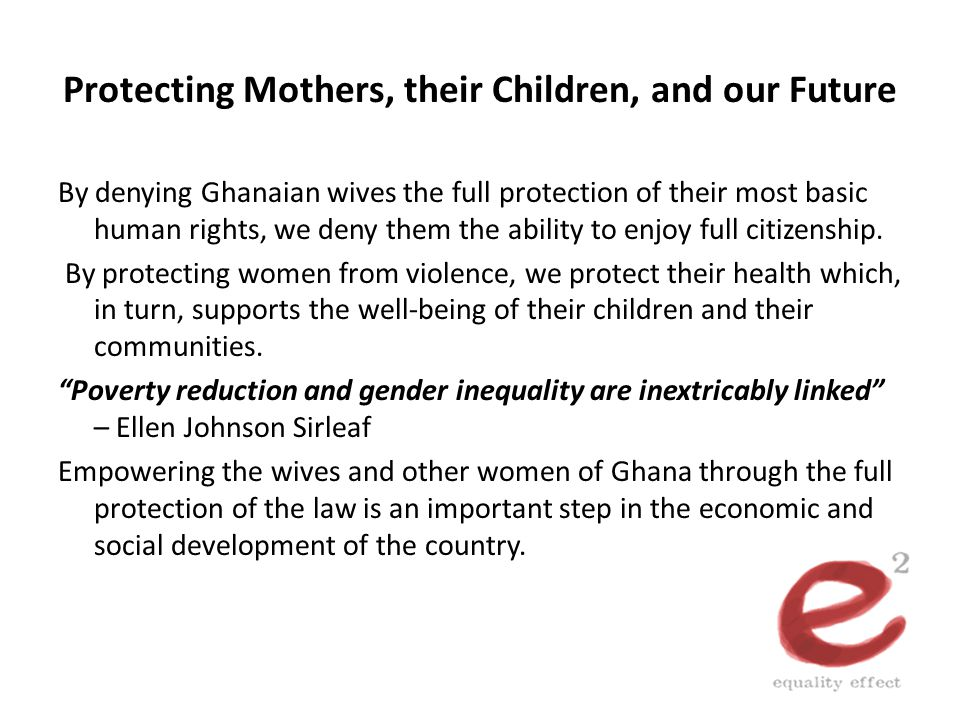 Protecting Mothers, their Children, and our Future By denying Ghanaian wives the full protection of their most basic human rights, we deny them the ab