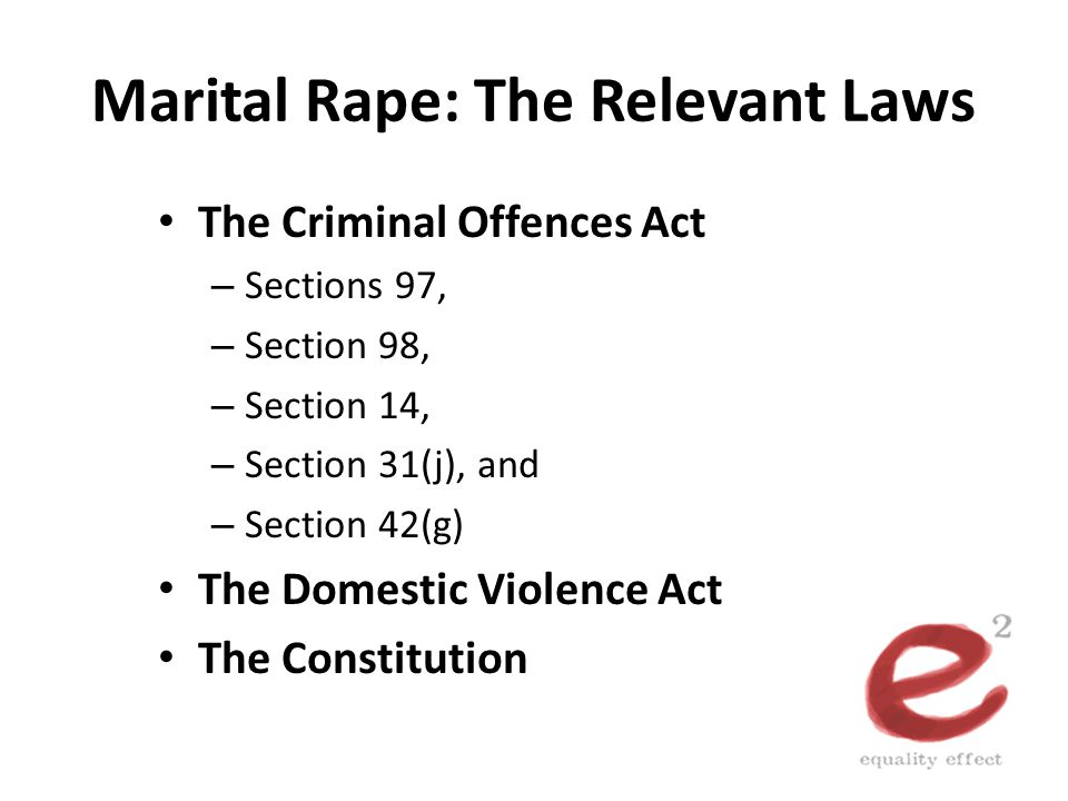 Marital Rape: The Relevant Laws The Criminal Offences Act – Sections 97, – Section 98, – Section 14, – Section 31(j), and – Section 42(g) The Domestic