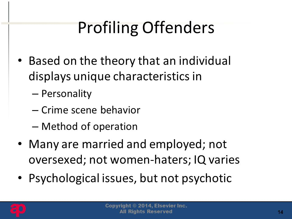 14 Profiling Offenders Based on the theory that an individual displays unique characteristics in – Personality – Crime scene behavior – Method of oper