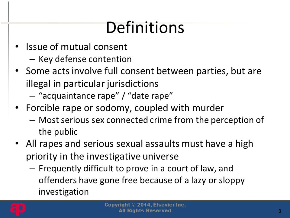 3 Definitions Issue of mutual consent – Key defense contention Some acts involve full consent between parties, but are illegal in particular jurisdict