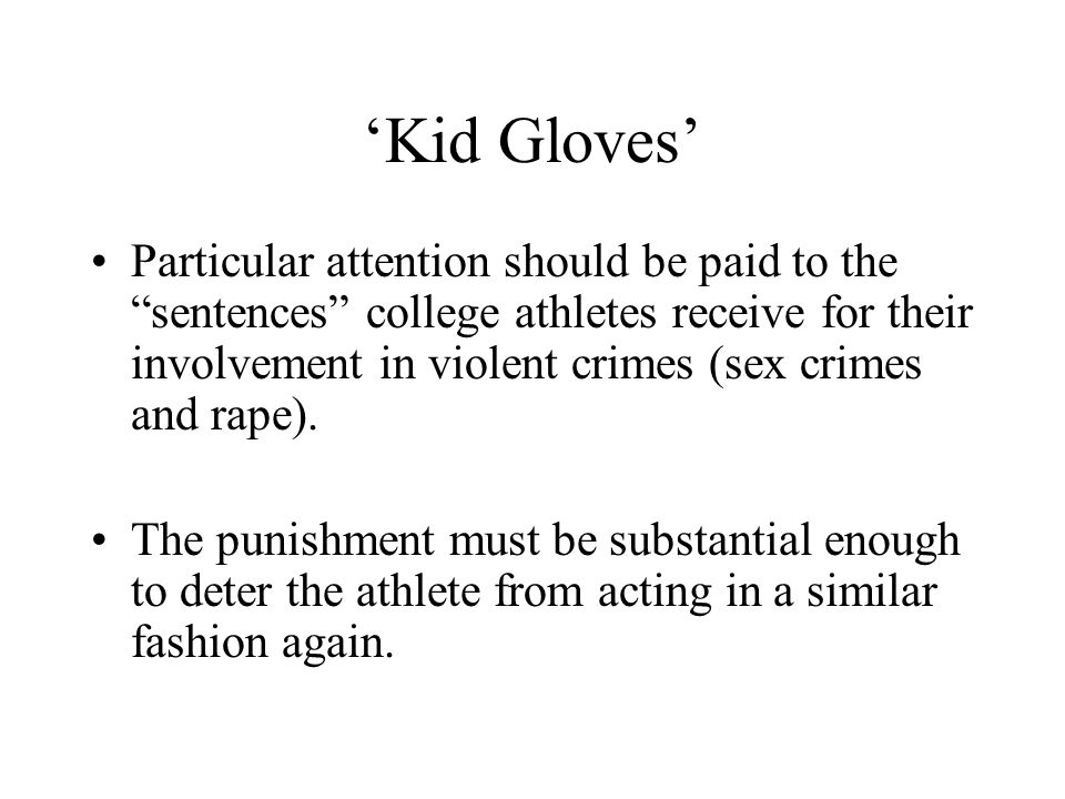 "'Kid Gloves' Particular attention should be paid to the ""sentences"" college athletes receive for their involvement in violent crimes (sex crimes and r"
