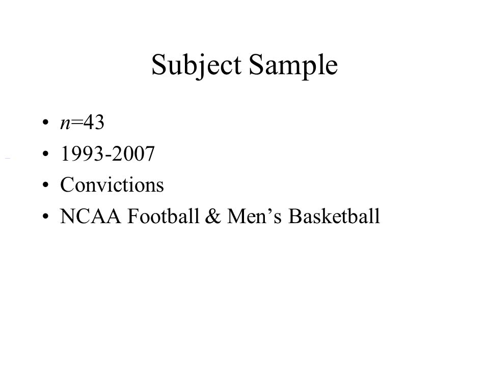 Subject Sample n=43 1993-2007 Convictions NCAA Football & Men's Basketball