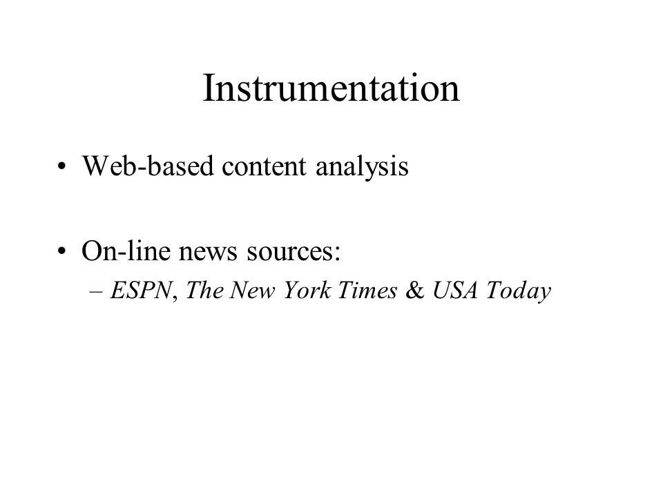 Instrumentation Web-based content analysis On-line news sources: –ESPN, The New York Times & USA Today