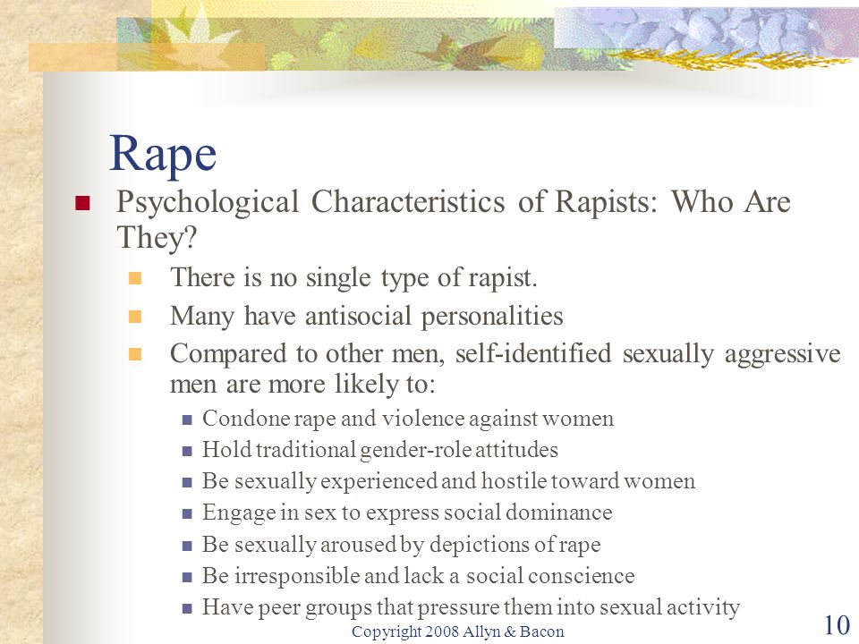 Copyright 2008 Allyn & Bacon 10 Rape Psychological Characteristics of Rapists: Who Are They.