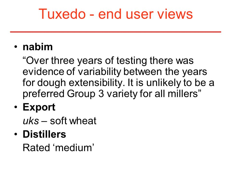 "Tuxedo - end user views nabim ""Over three years of testing there was evidence of variability between the years for dough extensibility. It is unlikely"