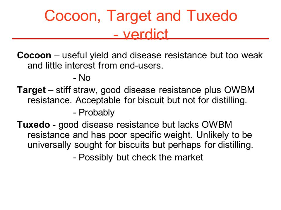 Cocoon, Target and Tuxedo - verdict Cocoon – useful yield and disease resistance but too weak and little interest from end-users. - No Target – stiff