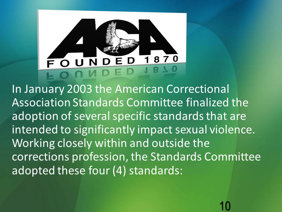 In January 2003 the American Correctional Association Standards Committee finalized the adoption of several specific standards that are intended to si