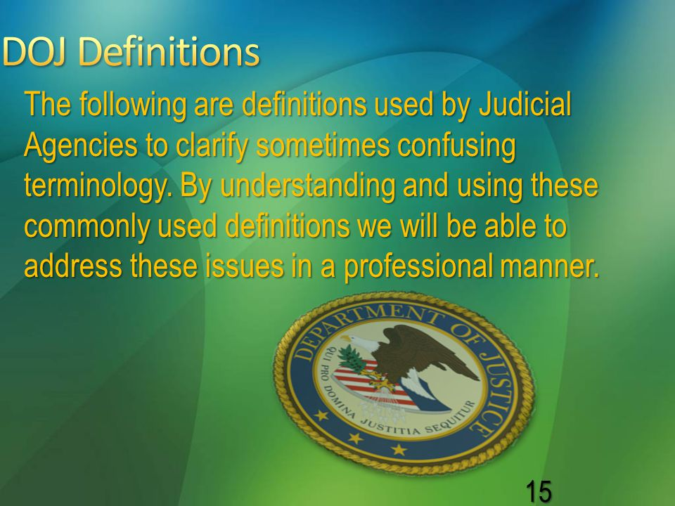 15 The following are definitions used by Judicial Agencies to clarify sometimes confusing terminology. By understanding and using these commonly used