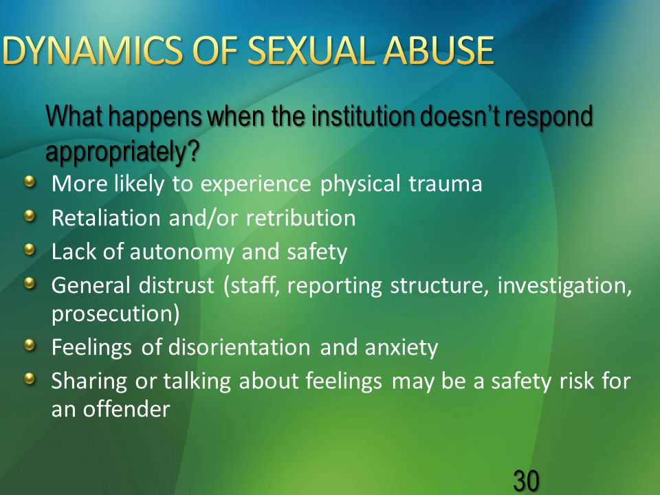 More likely to experience physical trauma Retaliation and/or retribution Lack of autonomy and safety General distrust (staff, reporting structure, inv