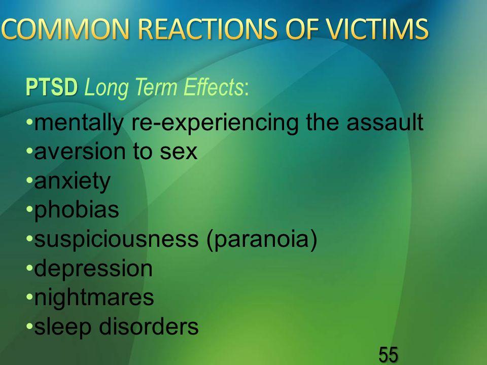 55 mentally re-experiencing the assault aversion to sex anxiety phobias suspiciousness (paranoia) depression nightmares sleep disorders PTSD PTSD Long