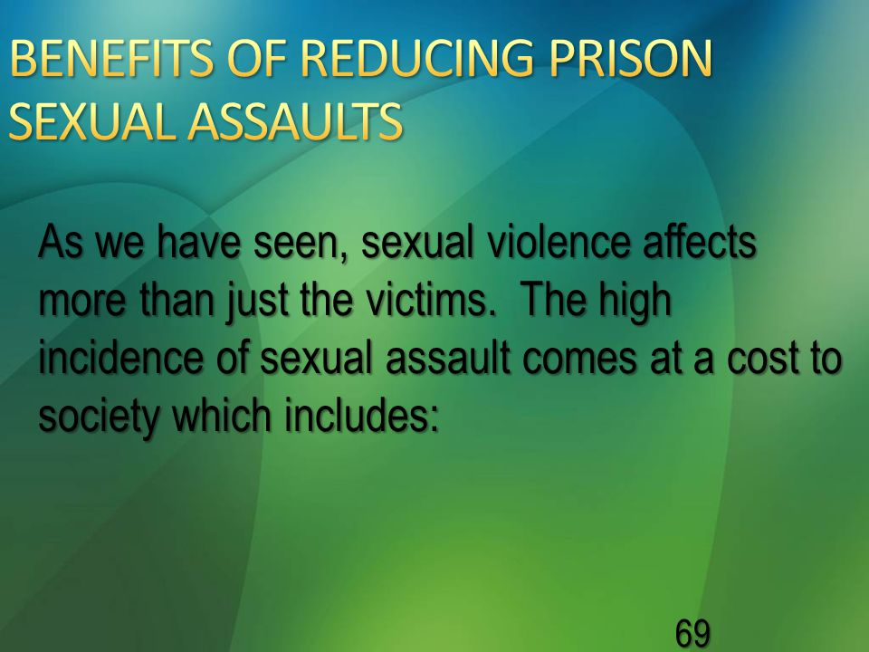 69 As we have seen, sexual violence affects more than just the victims. The high incidence of sexual assault comes at a cost to society which includes