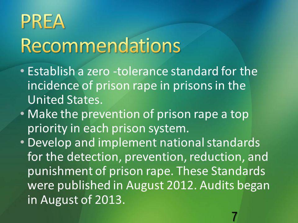 Establish a zero -tolerance standard for the incidence of prison rape in prisons in the United States. Make the prevention of prison rape a top priori