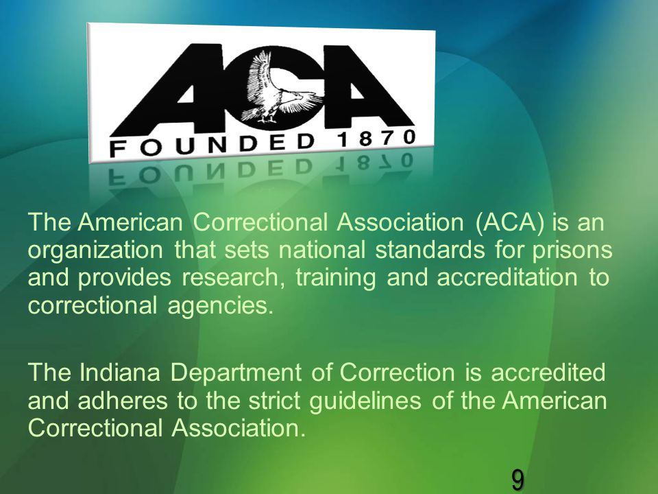 The American Correctional Association (ACA) is an organization that sets national standards for prisons and provides research, training and accreditat