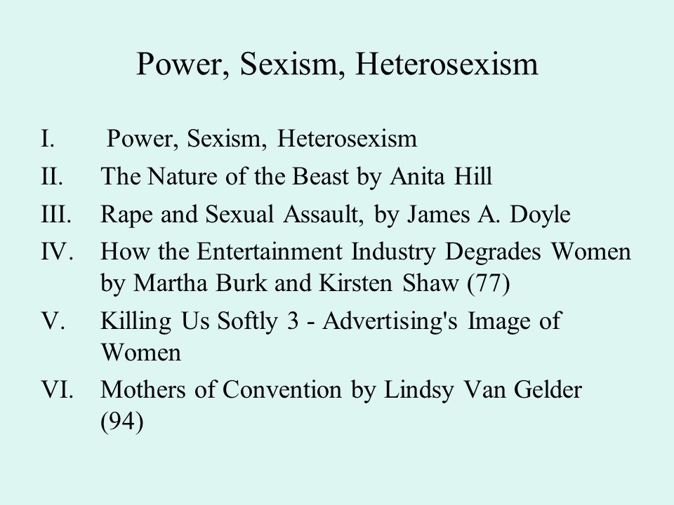 Power, Sexism, Heterosexism I. Power, Sexism, Heterosexism II.The Nature of the Beast by Anita Hill III.Rape and Sexual Assault, by James A. Doyle IV.