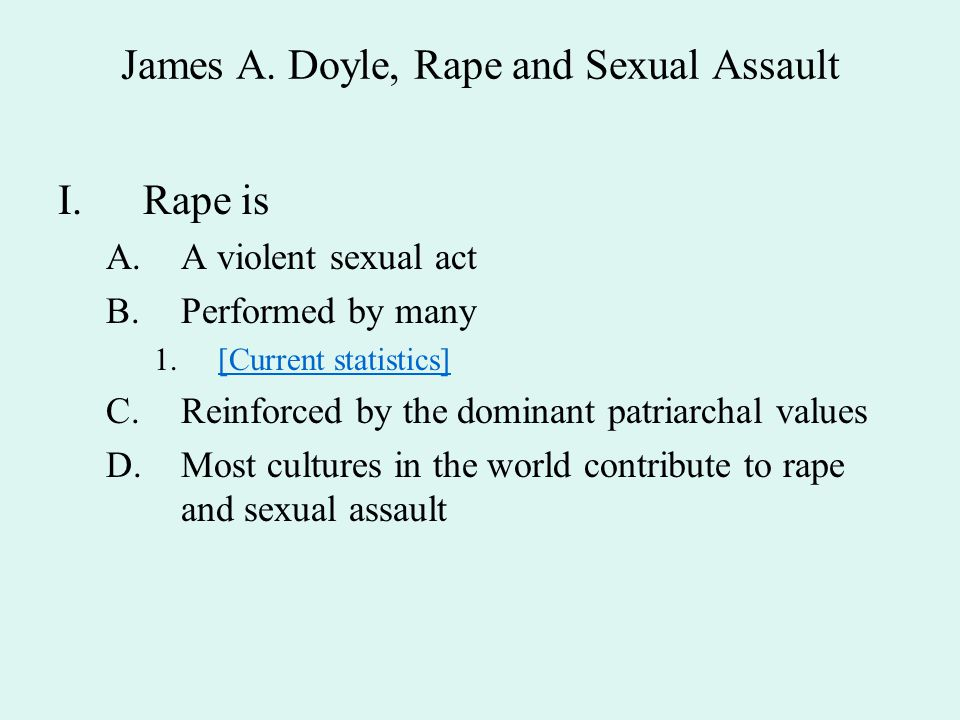Rape and Power I.Premise: rape is primarily a crime of dominance and aggression II.For many men, dominance is a major part of self-image, and carries over into sexual life A.Research cited