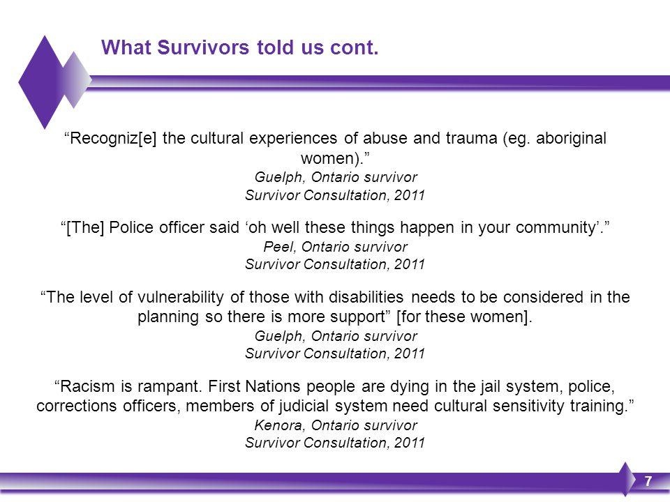 """Recogniz[e] the cultural experiences of abuse and trauma (eg. aboriginal women)."" Guelph, Ontario survivor Survivor Consultation, 2011 ""[The] Police"