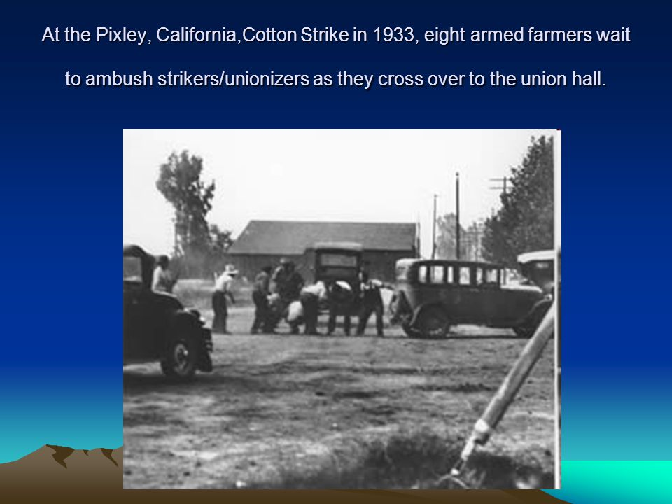 At the Pixley, California,Cotton Strike in 1933, eight armed farmers wait to ambush strikers/unionizers as they cross over to the union hall.