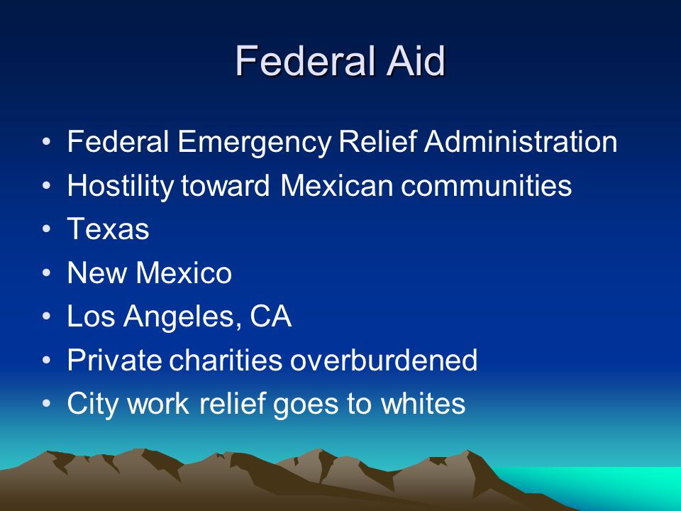 Federal Aid Federal Emergency Relief Administration Hostility toward Mexican communities Texas New Mexico Los Angeles, CA Private charities overburdened City work relief goes to whites