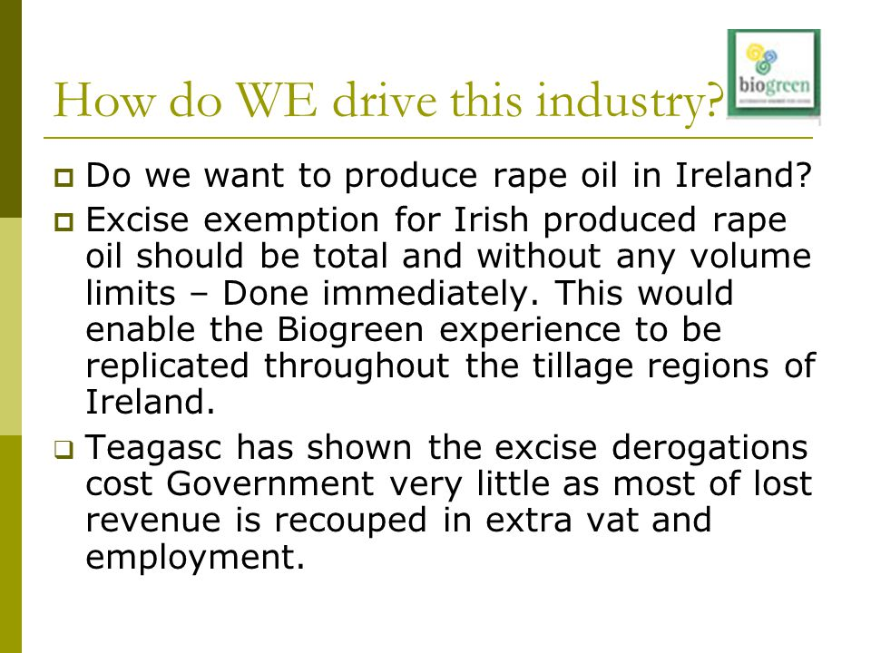 How do WE drive this industry?  Do we want to produce rape oil in Ireland?  Excise exemption for Irish produced rape oil should be total and without