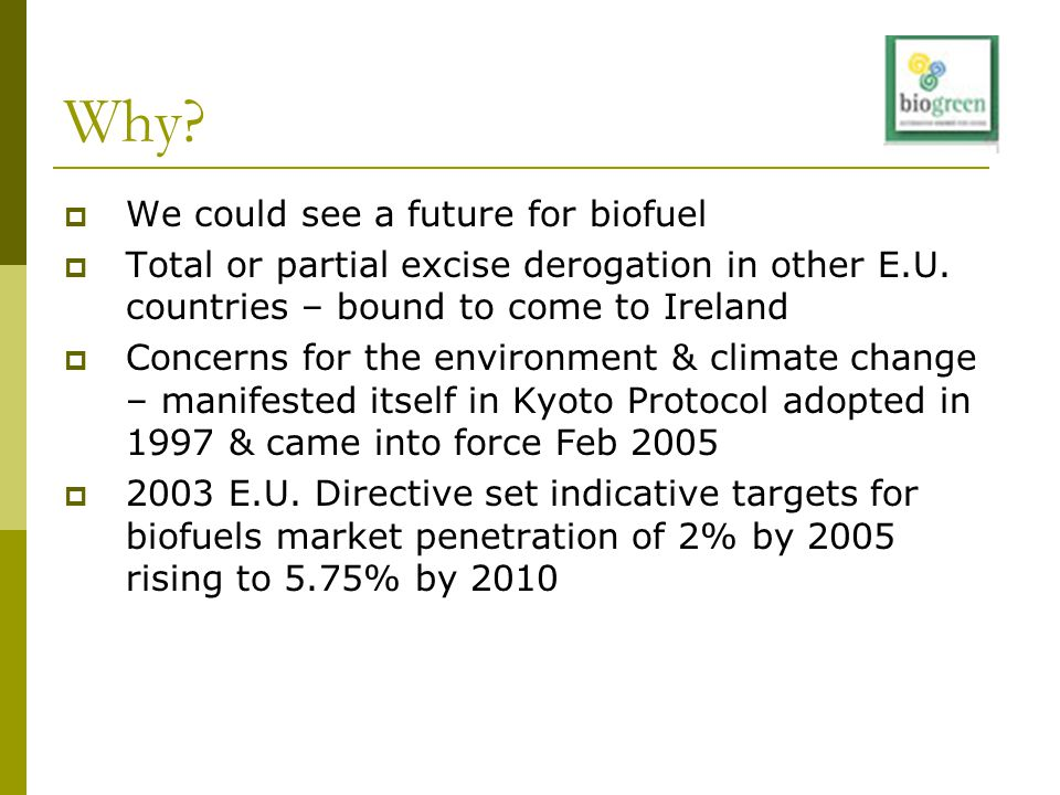 Why. We could see a future for biofuel  Total or partial excise derogation in other E.U.