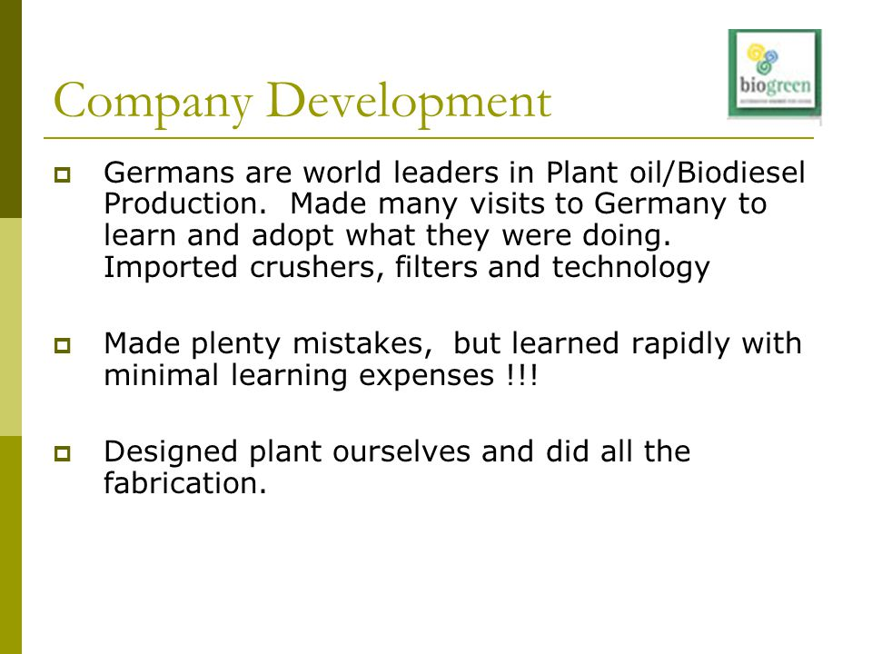 Company Development  Germans are world leaders in Plant oil/Biodiesel Production.