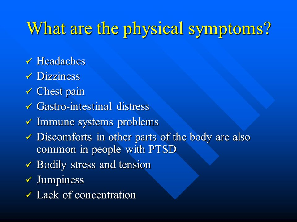 What are the physical symptoms? Headaches Headaches Dizziness Dizziness Chest pain Chest pain Gastro-intestinal distress Gastro-intestinal distress Im