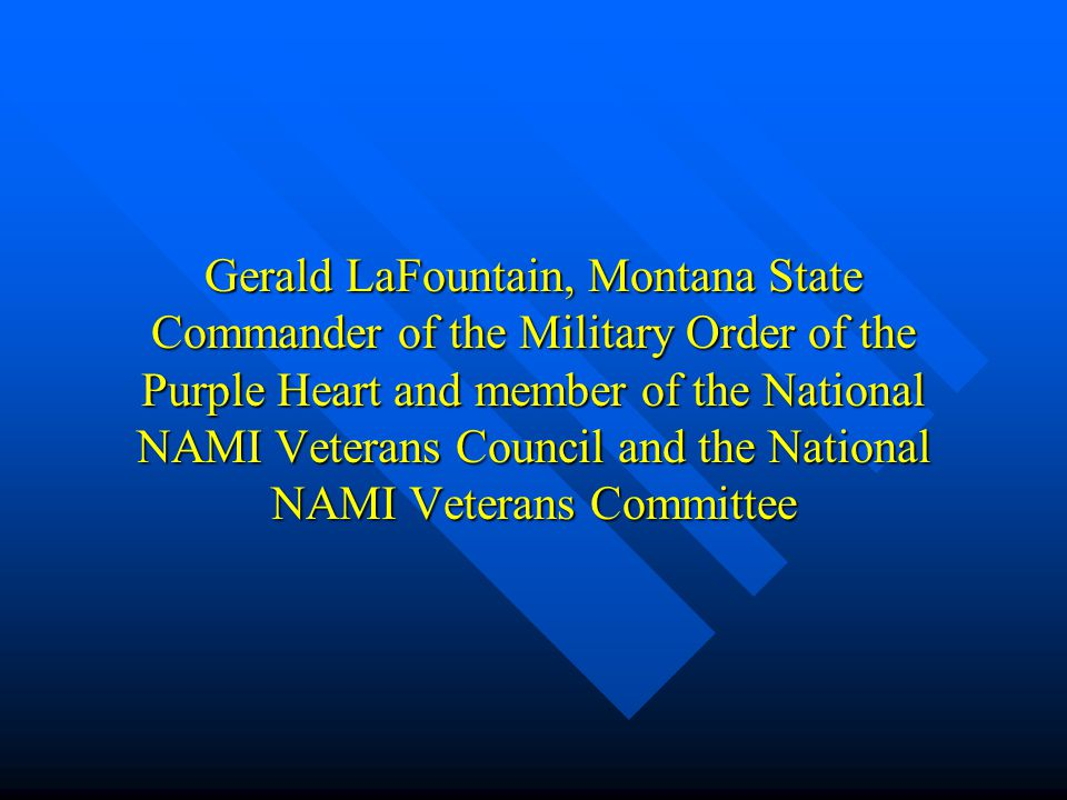 Gerald LaFountain, Montana State Commander of the Military Order of the Purple Heart and member of the National NAMI Veterans Council and the National