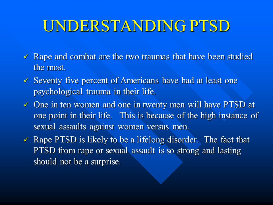 UNDERSTANDING PTSD Rape is a very personal attack.