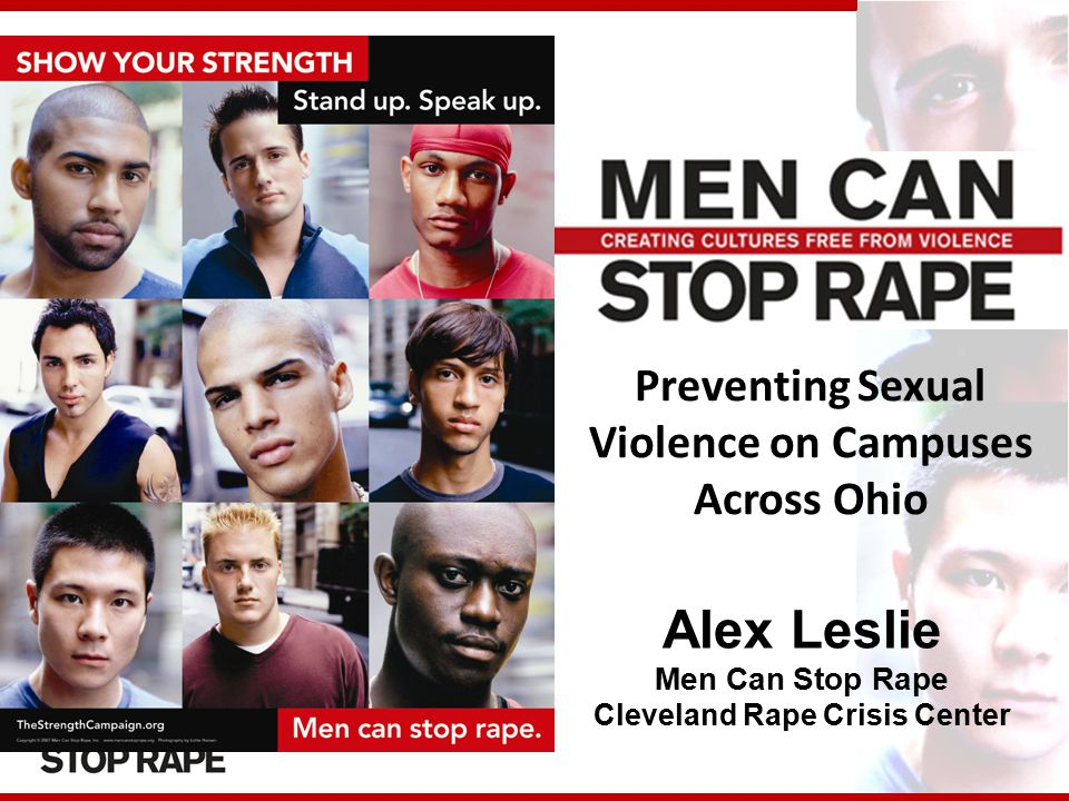Preventing Sexual Violence on Campuses Across Ohio Alex Leslie Men Can Stop Rape Cleveland Rape Crisis Center