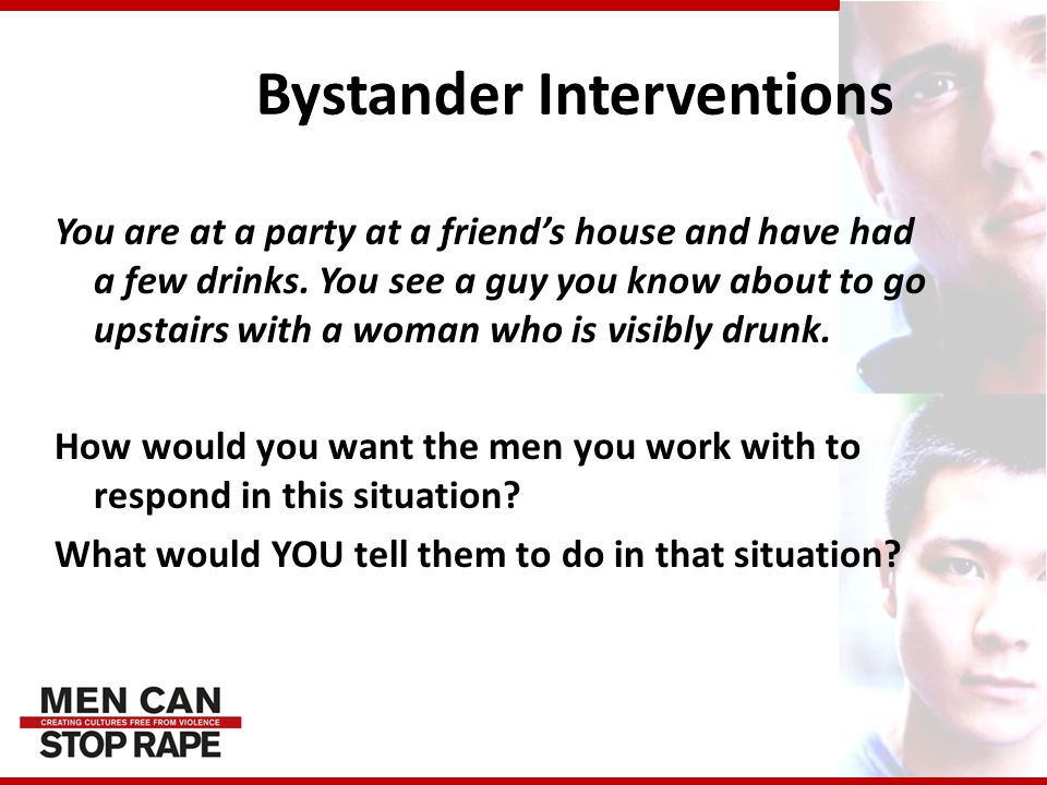Bystander Interventions You are at a party at a friend's house and have had a few drinks.