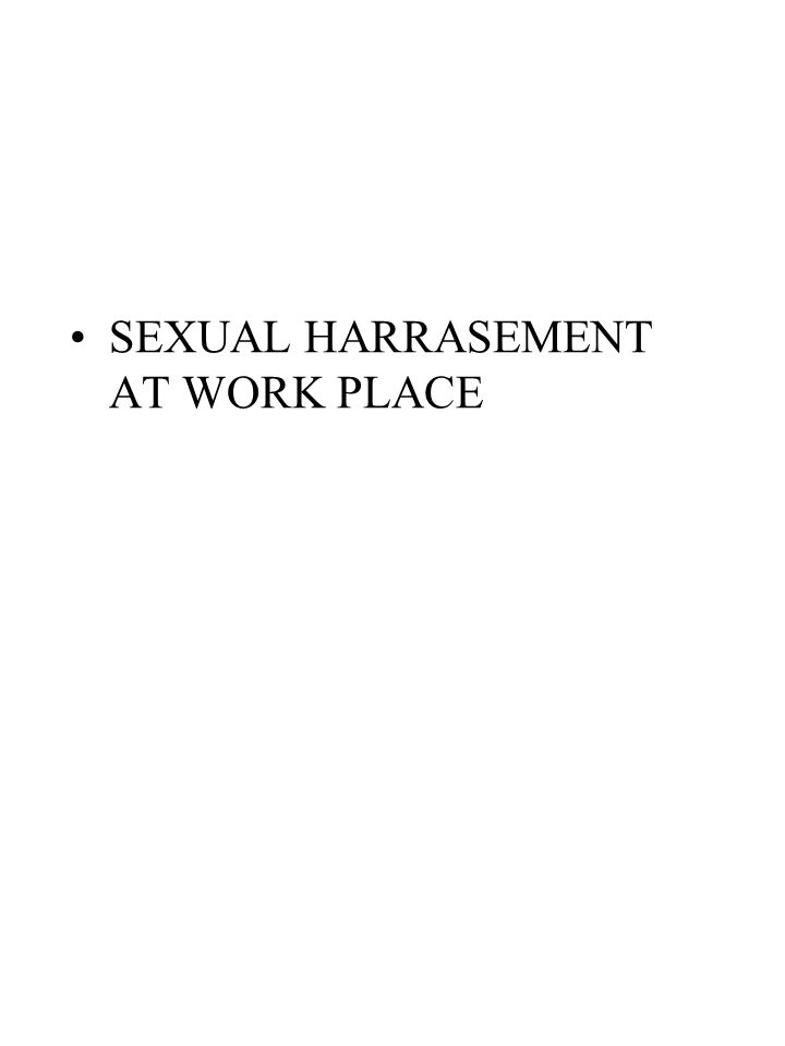 SEXUAL HARRASEMENT AT WORK PLACE
