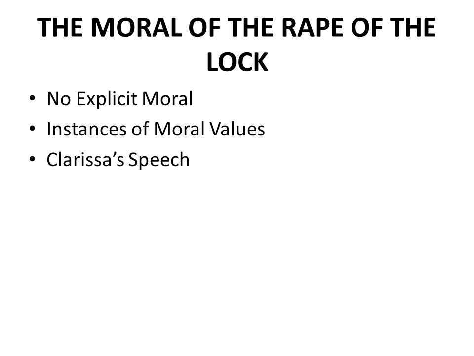 THE MORAL OF THE RAPE OF THE LOCK No Explicit Moral Instances of Moral Values Clarissa's Speech
