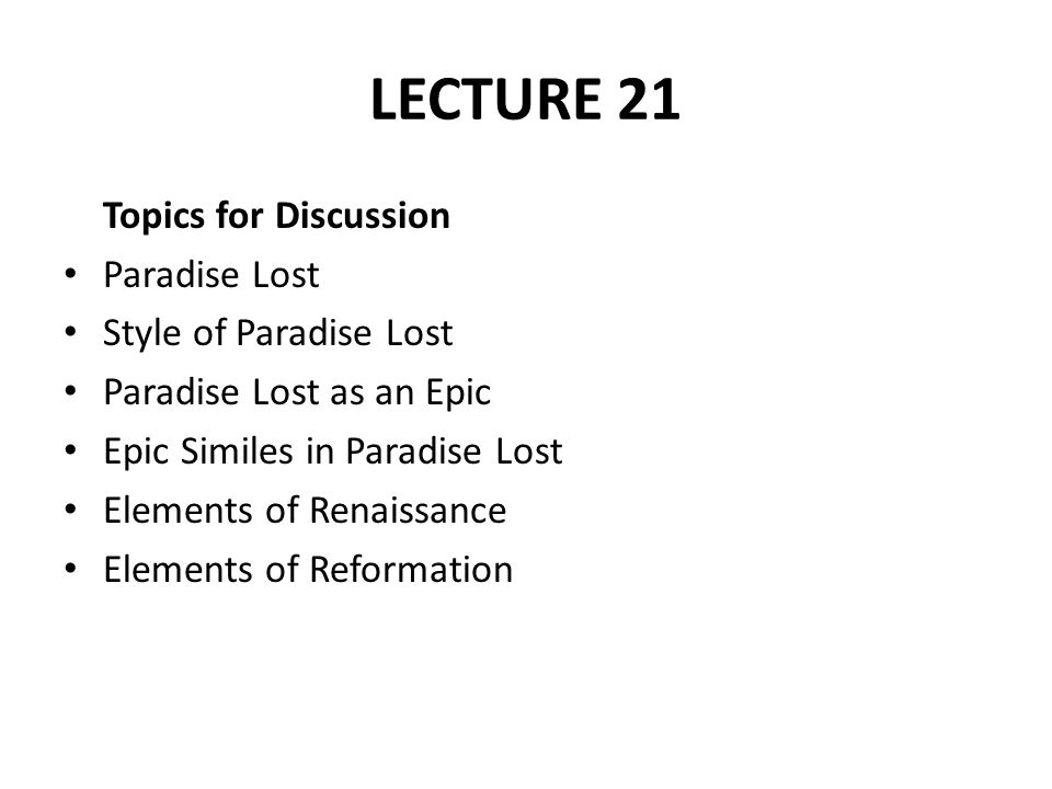 LECTURE 21 Topics for Discussion Paradise Lost Style of Paradise Lost Paradise Lost as an Epic Epic Similes in Paradise Lost Elements of Renaissance E