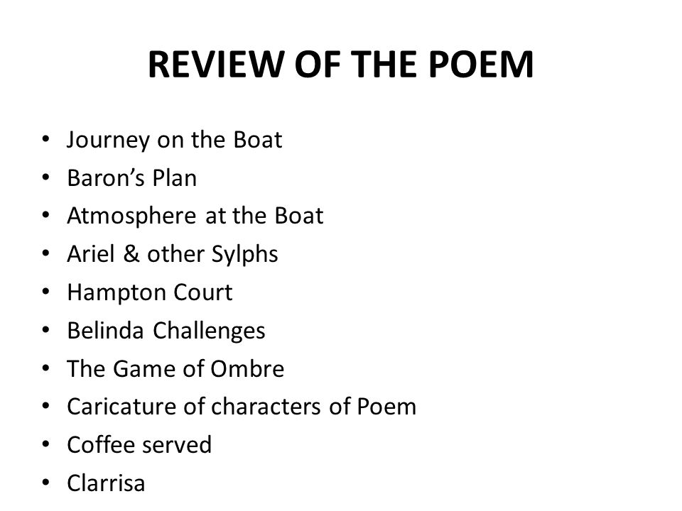 REVIEW OF THE POEM Journey on the Boat Baron's Plan Atmosphere at the Boat Ariel & other Sylphs Hampton Court Belinda Challenges The Game of Ombre Caricature of characters of Poem Coffee served Clarrisa