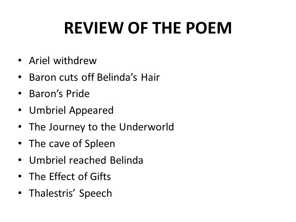 REVIEW OF THE POEM Ariel withdrew Baron cuts off Belinda's Hair Baron's Pride Umbriel Appeared The Journey to the Underworld The cave of Spleen Umbriel reached Belinda The Effect of Gifts Thalestris' Speech