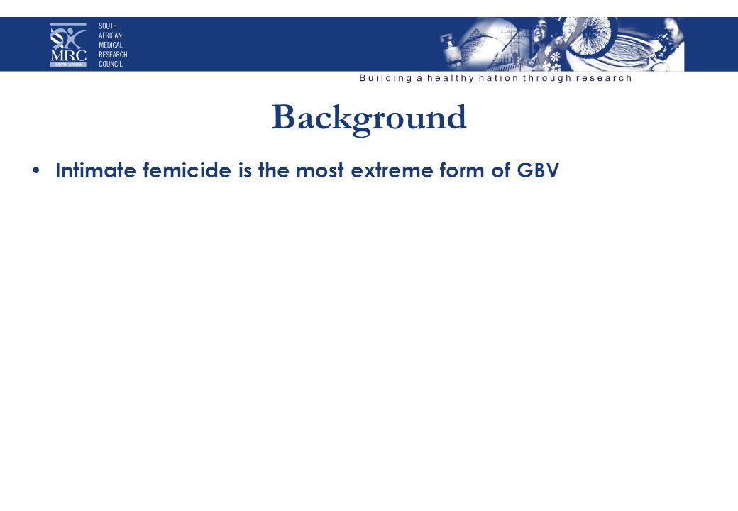 Background Intimate femicide is the most extreme form of GBV