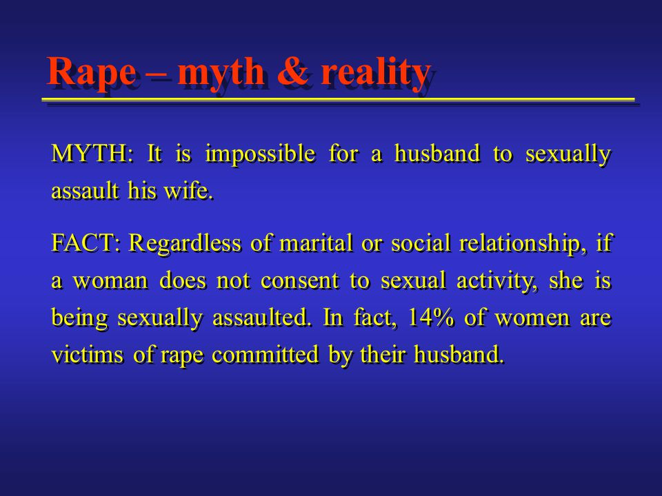 MYTH: If a victim isn t a virgin then they can t be raped.