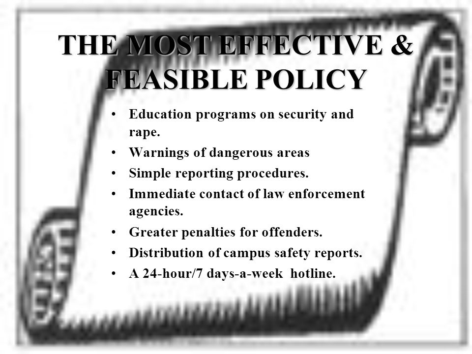 THE MOST EFFECTIVE & FEASIBLE POLICY Education programs on security and rape.