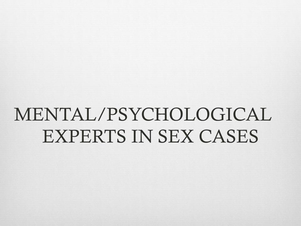 MENTAL/PSYCHOLOGICAL EXPERTS IN SEX CASES