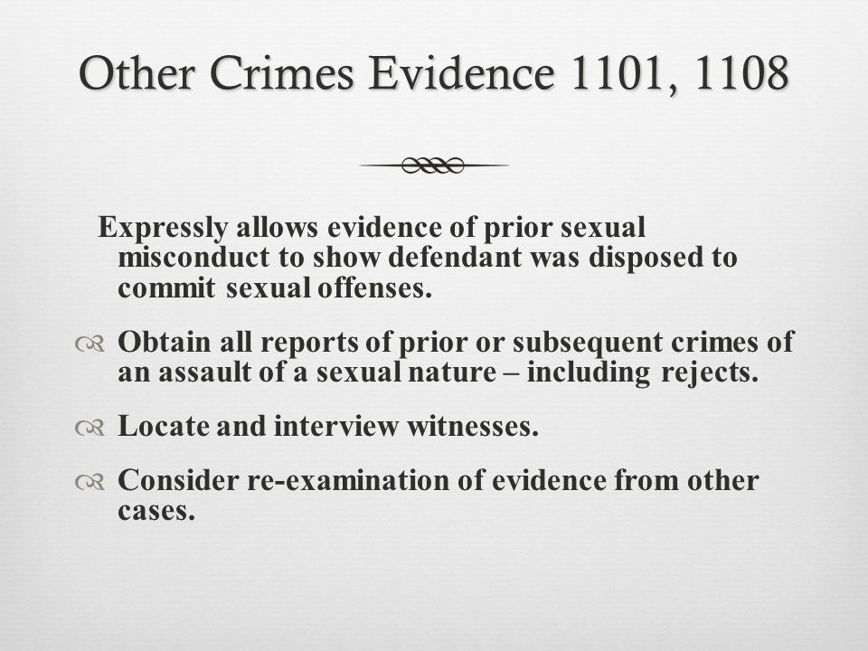 Other Crimes Evidence 1101, 1108 Expressly allows evidence of prior sexual misconduct to show defendant was disposed to commit sexual offenses.