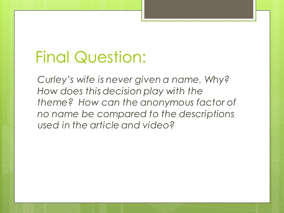 Final Question: Curley's wife is never given a name.