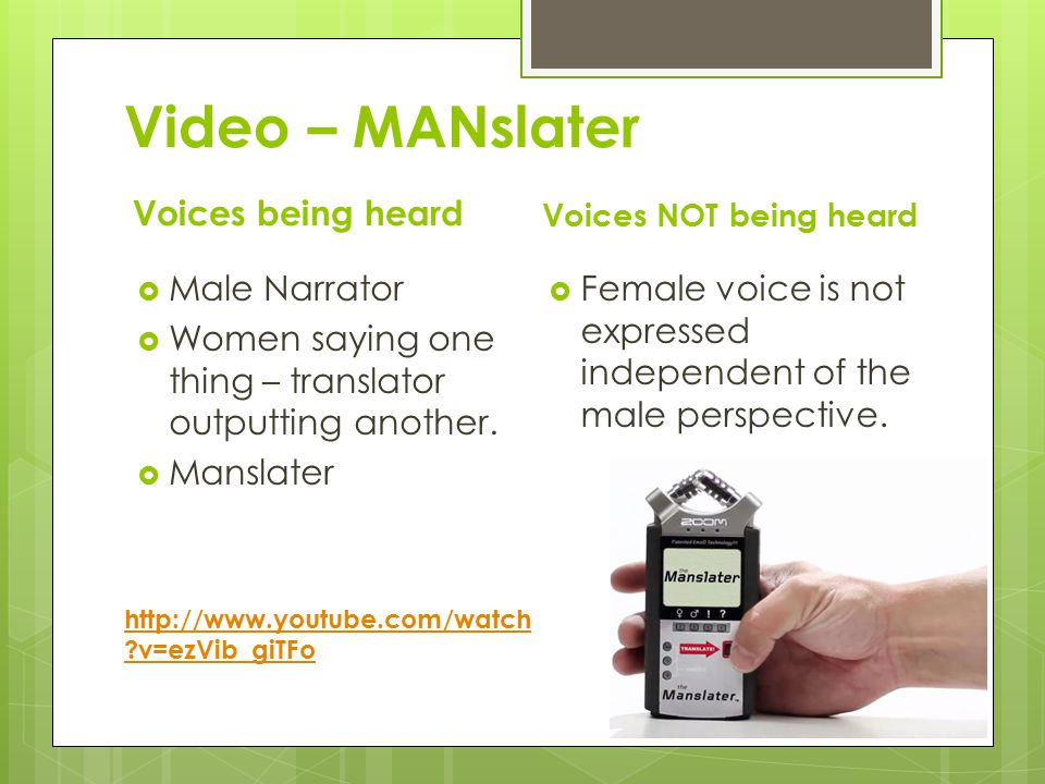 Video – MANslater Voices being heard  Male Narrator  Women saying one thing – translator outputting another.