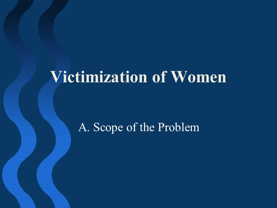 Scope of Problem 28 percent of female college students experienced some act that met the legal definition of rape.