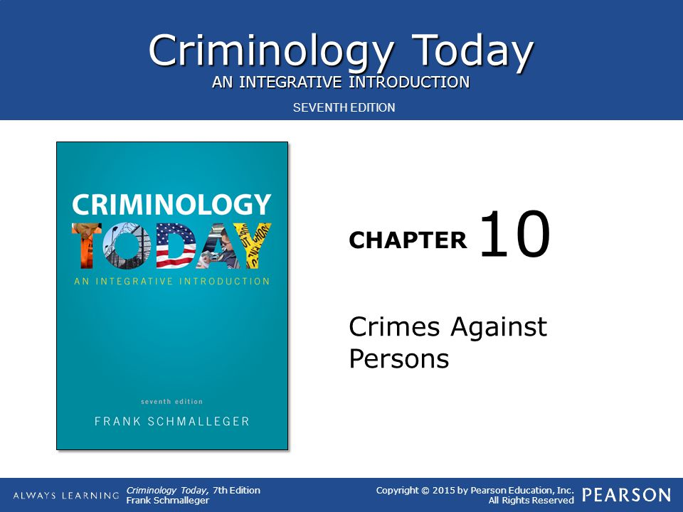 Criminology Today, 7th Edition Frank Schmalleger Copyright © 2015 by Pearson Education, Inc.